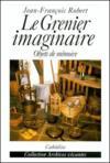 Le grenier imaginaire ; objets de mémoire