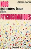 Nous Sommes Tous Des Psychosomatiques