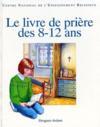 Le Livre De Priere Des 8-12 Ans - Relie