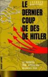 Le Dernier Coup De Des De Hitler - La Bataille Des Ardennes