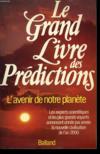 Le Grand livre des prédictions. l'avenir de notre planète, les experts scientifiques et les plus grands voyants annoncent année par année la nouvelle civilisatio