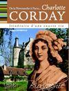 Dans les pas de... Charlotte Corday ; de la Normandie à Paris, itinéraire d'une courte vie