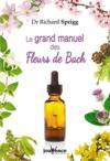 Le grand manuel des fleurs de Bach ; à l'usage de tous : prescripteurs et utilisateurs
