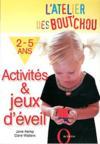 L'atelier des bout'chou : activites et jeux d'eveil pour les 2-5 ans
