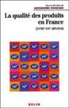 La qualité des produits en France ; XVIII-XX siècles