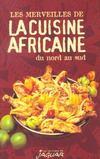 Les Merveilles De Cuisine Africaine ; Du Nord Au Sud