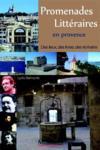 Promenades littéraires en Provence ; des lieux, des livres, des écrivains...