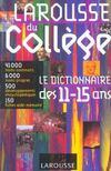 Larousse Du College ; Le Dictionnaire Des 11-15 Ans