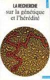 La recherche sur la génétique et l'hérédité