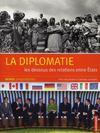 La diplomatie ; le dessous des relations entre Etats