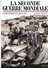La seconde guerre mondiale ; l'histoire en images
