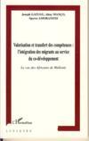 Valorisation Et Transfert Des Competences ; L'Integration Des Migrants Au Service Du Co-Developpement