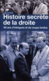 Histoire secrète de la droite ; intrigues et coups tordus depuis 1958