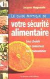 Le guide pratique de votre sécurité alimentaire ; bien choisir, bien conserver, bien consommer