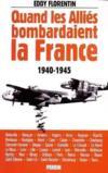 Quand les alliés bombardaient la France ; 1940-1945