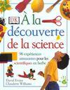 Á La Découverte De La Science. 96 Expériences Amusantes Pour Les Scientifiques En Herbe
