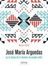 Jose maria arguedas ou le temps de la douleur du peuple andin