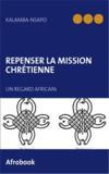 Repenser la mission chrétienne ; un regard africain