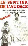 Le Sentier De L'Audace ; Les Organisations Populaires A La Conquete Du Perou