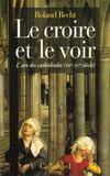 Le Croire Et Le Voir (L'Art Des Cathedrales Xiie-Xve Si)