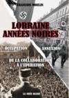 Lorraine années noires ; occupation, annexion ; de la collaboration à l'épuration