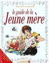 Les Guides En Bd T.11 ; Le Guide De La Jeune Mere