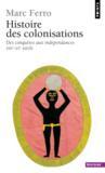 Histoire Des Colonisations. Des Conquetes Aux Independances (Xiiie-Xxe Siecle)