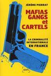 Mafias, gangs et cartels ; la criminalité internationale en France