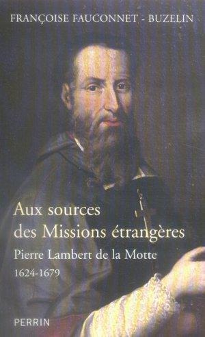 Aux sources des Missions étrangères. Pierre Lambert de la Motte (1624-1679) - Françoise Fauconnet-Buzelin