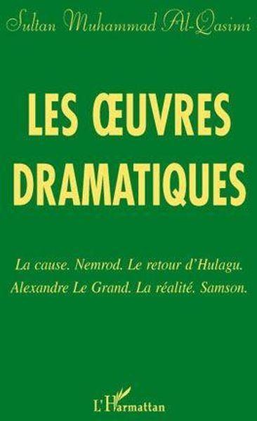 Les oeuvres dramatiques. La cause ; Nemrod ; Le retour d'Hulagu ; Alexandre le Grand ; La Réalité ; Samson - Muhammad Al-Qasimi