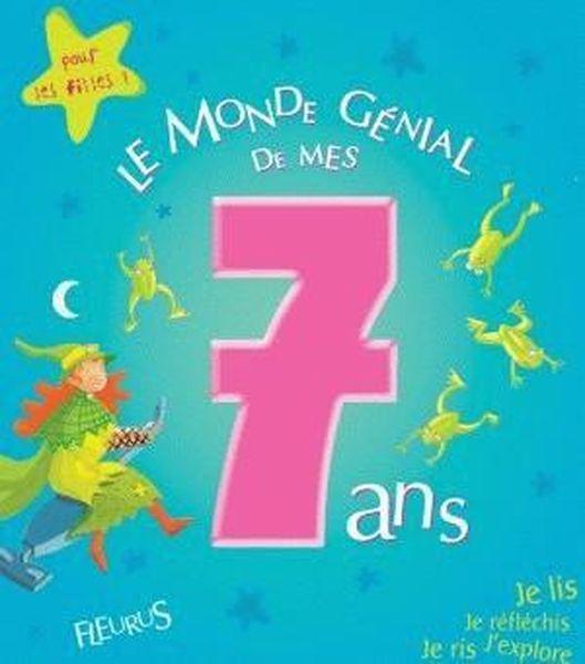 Le Monde Genial De Mes 7 Ans Pour Les Filles Collectif