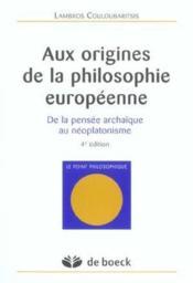 Aux origines de la philosophie européenne ; de la pensée archaïque au néoplatonisme (4e édition) - Couverture - Format classique