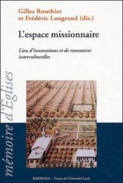 L'espace missionnaire ; lieu d'innovations et de rencontres interculturelles - Couverture - Format classique