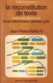 La reconstitution de texte methode structurale ecole elementaire premier cycle - Couverture - Format classique