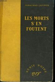 Les Morts S'En Foutent. ( The Dead Don'T Care). Collection : Serie Noire Sans Jaquette N° 40 - Couverture - Format classique