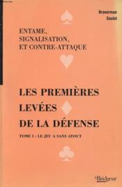 ENTAME, SIGNALISATION ET CONTRE ATTAQUE : LES PREMIERES LEVEES DE LA DEFENSE TOME I - Le jeu a sans atout - Couverture - Format classique
