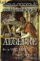 Cours Et Exercices De Mathematiques Tome 1 Algebre Classes Preparatoires 1er Cycles Universitaires - Couverture - Format classique