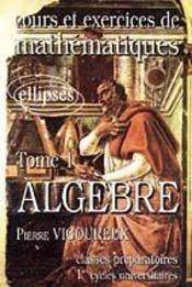 Cours Et Exercices De Mathematiques Tome 1 Algebre Classes Preparatoires 1er Cycles Universitaires - Intérieur - Format classique
