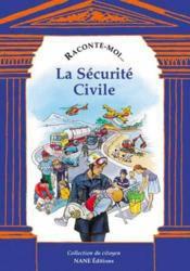 Raconte-Moi... ; La Securité Civile - Couverture - Format classique