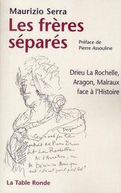 Les frères séparés ; Drieu La Rochelle, Aragon, Malraux face à l'histoire - Intérieur - Format classique