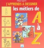 J'Apprends A Dessiner ; Les Métiers De A A Z - Couverture - Format classique