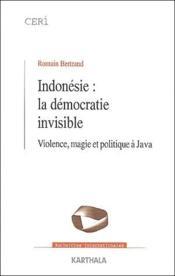 Indonésie : la démocratie invisible ; violence, magie et politique à Java - Couverture - Format classique