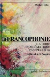 La Francophonie. Histoire, Problematique, Perspectives - Couverture - Format classique