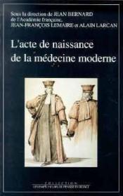 Acte de naissance de la médecine moderne ; la création des écoles de santé (Paris, 14 frimaire an III, 4 décembre 1794 ; colloque, Paris) - Couverture - Format classique