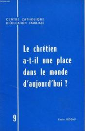 Le Chretien A-T-Il Une Place Dans Le Monde D'Aujourd'Hui ? - Couverture - Format classique