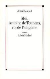 Moi, Antoine de Tounens, roi de Patagonie - Couverture - Format classique
