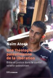 Une théologie palestinienne de la libération ; bible et justice dans le conflit israélo-palestinien - Couverture - Format classique