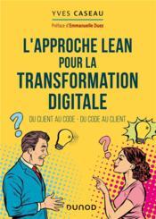 L'approche Lean pour la transformation digitale ; du client au code, du code au client - Couverture - Format classique