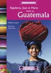 Rigoberta, Juan et Marta vivent au Guatémala - Couverture - Format classique