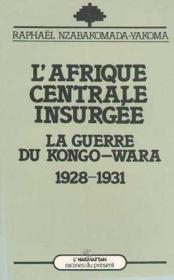 L'Afrique centrale insurgée ; la guerre du Kongo-Wara 1928-1931 - Couverture - Format classique